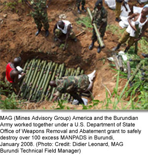 MAG ,Mines Advisory Group, America and the Burundian Army worked together under a U.S. Department of State Office of Weapons Removal and Abatement grant to safely destroy over 100 excess MANPADS in Bu