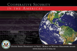 Cooperative Security in the Americas. United States Department of State. Bureau of Western Hemisphere Affairs. www.state.gov/p/wha/hs
