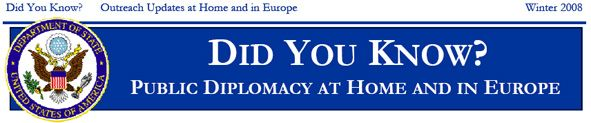 Date: 12/23/2008 Description: Newsletter: Did You Know? Public Diplomacy at Home and in Europe